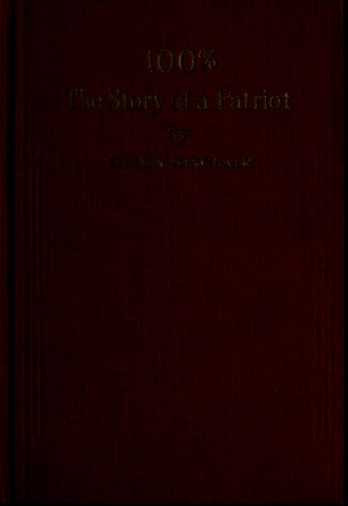 Upton Sinclair - 100% : the story of a patriot