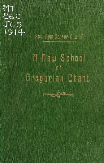 A new school of Gregorian chant by Johner, Dominicus Father