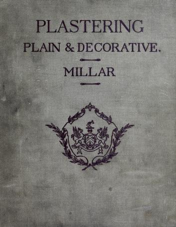 Plastering, plain and decorative by William Millar