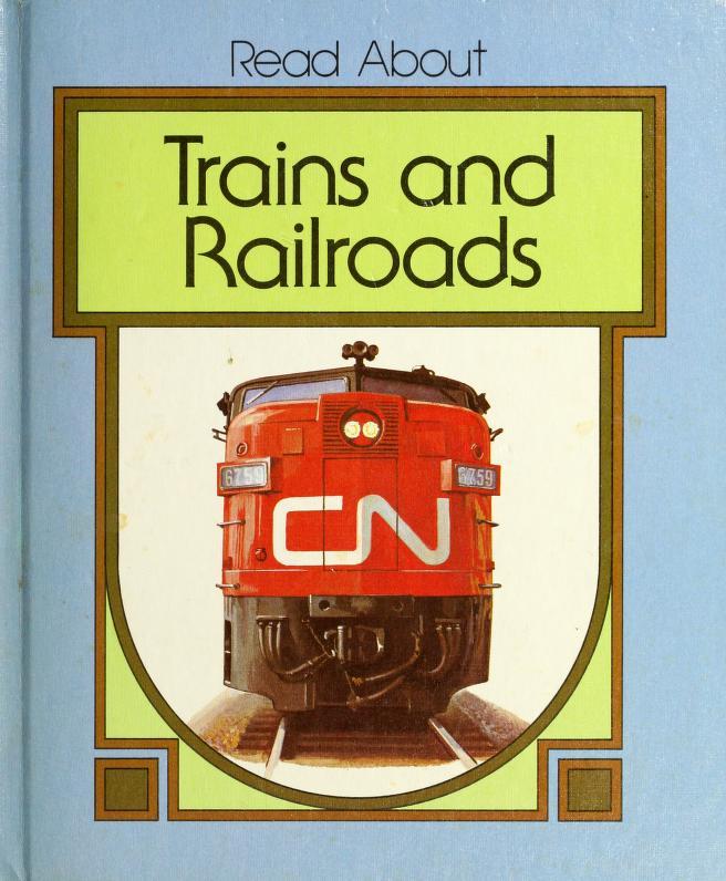 Trains and railroads by Howard W. Kanetzke